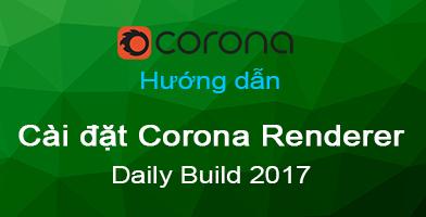 CÁCH CÀI ĐẶT CORONA RENDERER DAILY BUILDS CHO 3DS MAX